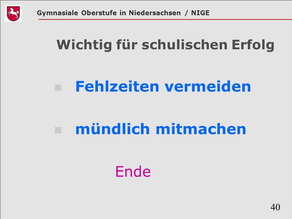 Gymnasiale Oberstufe in Niedersachsen / NIGE 40 Wichtig für schulischen Erfolg Fehlzeiten vermeiden mündlich mitmachen Ende