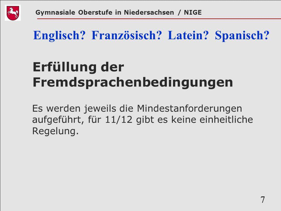Gymnasiale Oberstufe in Niedersachsen / NIGE 7 Erfüllung der Fremdsprachenbedingungen Es werden jeweils die Mindestanforderungen aufgeführt, für 11/12