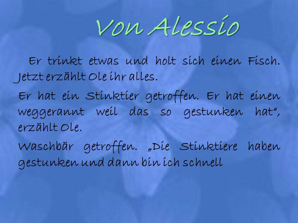 Von Alessio Er trinkt etwas und holt sich einen Fisch. Jetzt erzählt Ole ihr alles. Er hat ein Stinktier getroffen. Er hat einen weggerannt weil das s