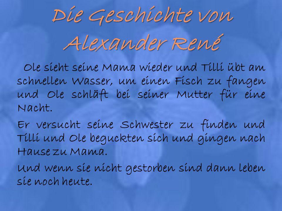 Die Geschichte von Alexander René Ole sieht seine Mama wieder und Tilli übt am schnellen Wasser, um einen Fisch zu fangen und Ole schläft bei seiner M