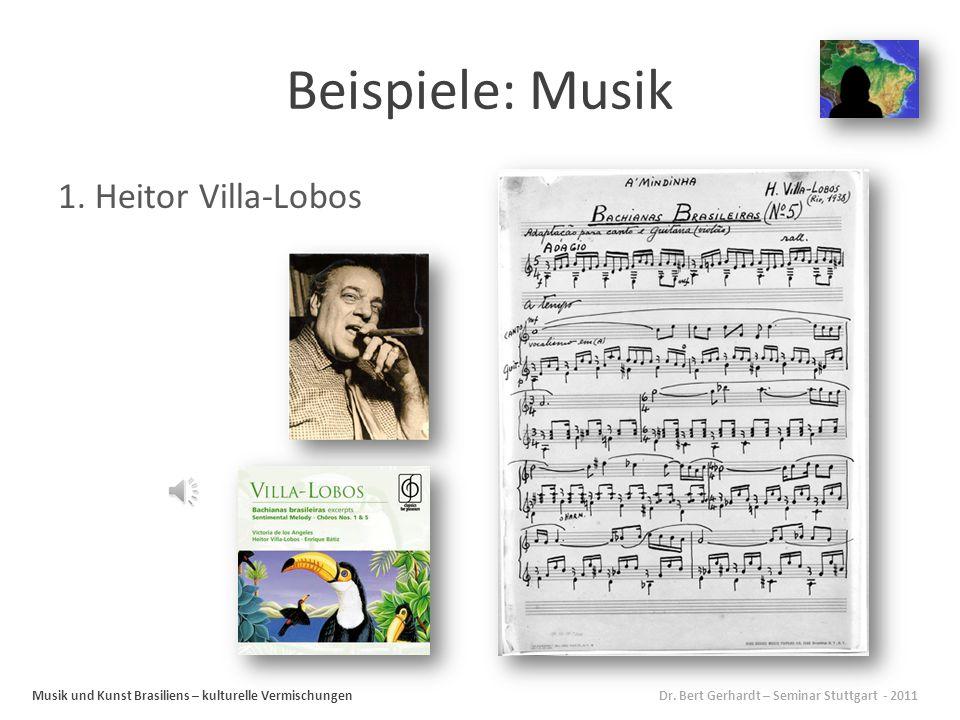 Beispiele: Musik Musik und Kunst Brasiliens – kulturelle Vermischungen Dr.