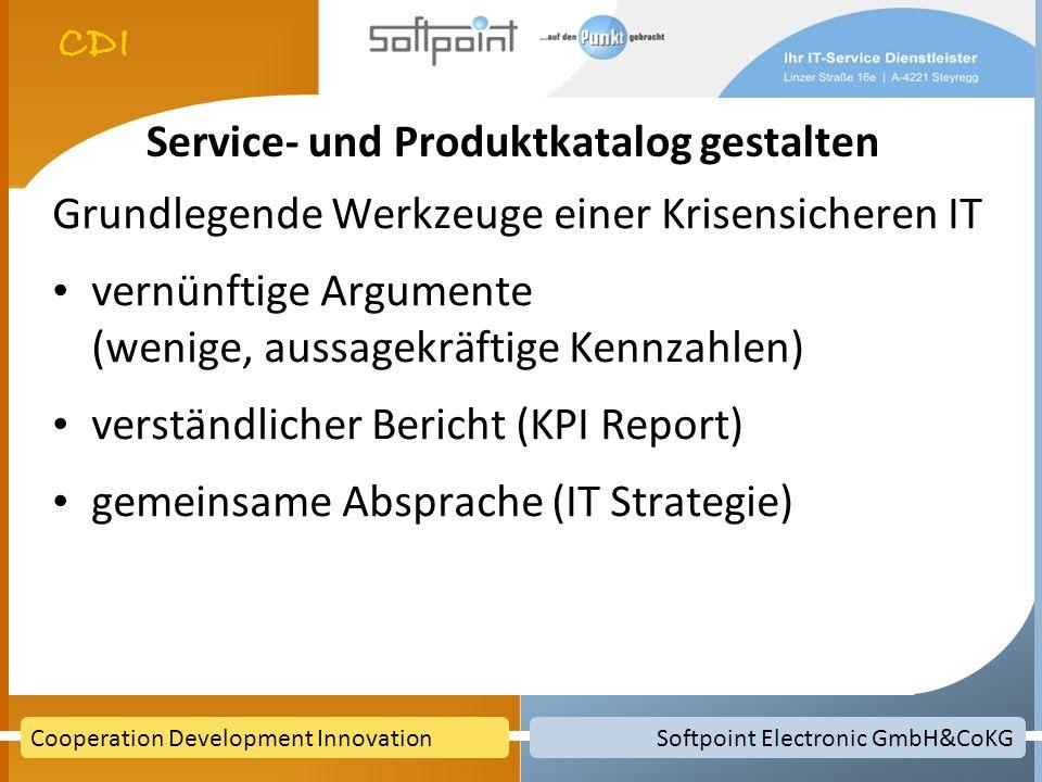 Softpoint Electronic GmbH&CoKGCooperation Development Innovation Service- und Produktkatalog gestalten Grundlegende Werkzeuge einer Krisensicheren IT vernünftige Argumente (wenige, aussagekräftige Kennzahlen) verständlicher Bericht (KPI Report) gemeinsame Absprache (IT Strategie)