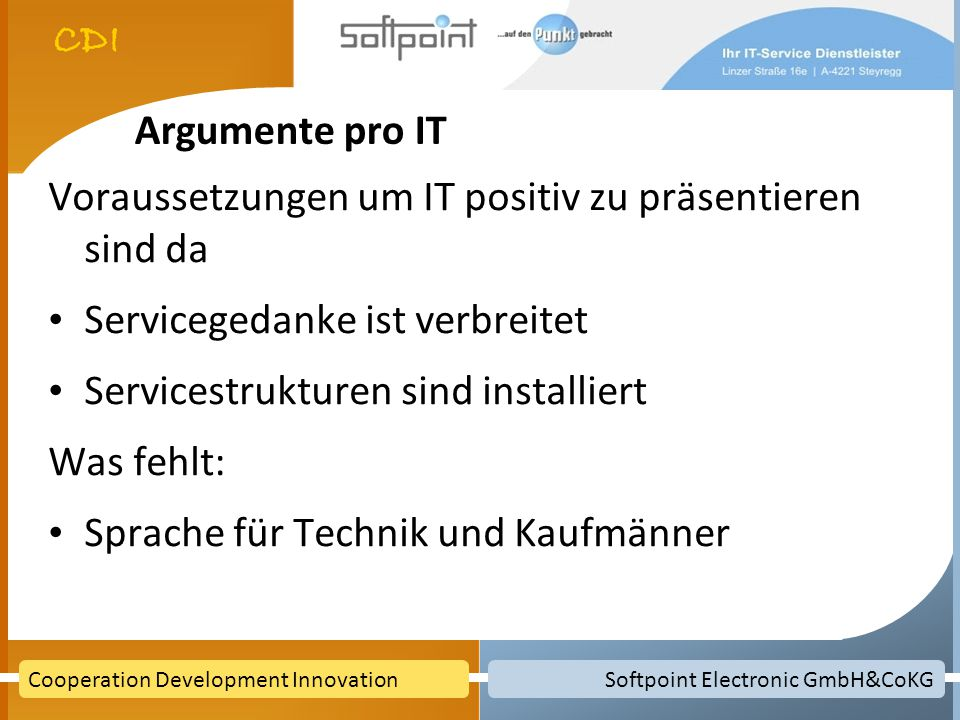 Softpoint Electronic GmbH&CoKGCooperation Development Innovation Argumente pro IT Voraussetzungen um IT positiv zu präsentieren sind da Servicegedanke