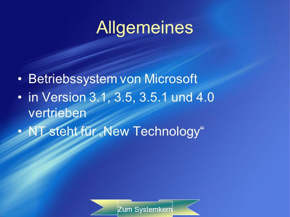 Allgemeines Betriebssystem von Microsoft in Version 3.1, 3.5, 3.5.1 und 4.0 vertrieben NT steht für New Technology Zum Systemkern
