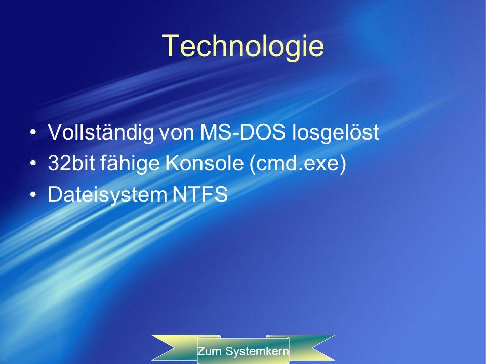 Technologie Vollständig von MS-DOS losgelöst 32bit fähige Konsole (cmd.exe) Dateisystem NTFS Zum Systemkern