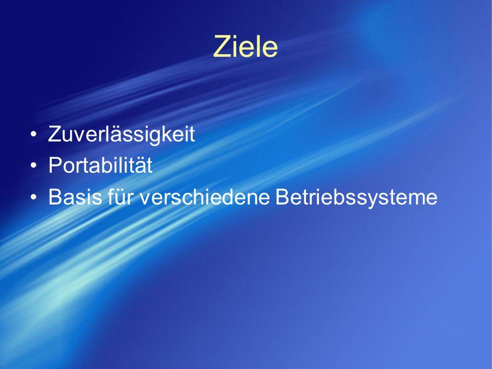 Ziele Zuverlässigkeit Portabilität Basis für verschiedene Betriebssysteme