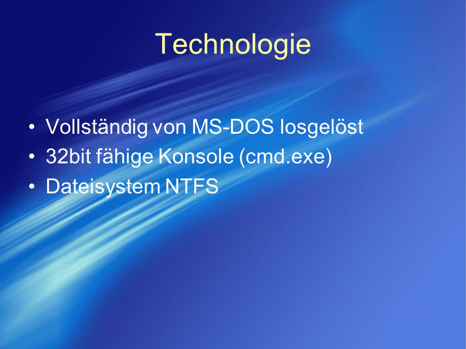 Technologie Vollständig von MS-DOS losgelöst 32bit fähige Konsole (cmd.exe) Dateisystem NTFS