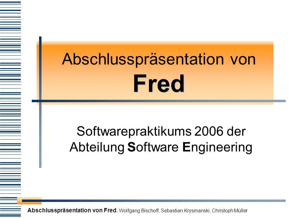Abschlusspräsentation von Fred. Wolfgang Bischoff, Sebastian Krysmanski, Christoph Müller Fred Abschlusspräsentation von Fred Softwarepraktikums 2006