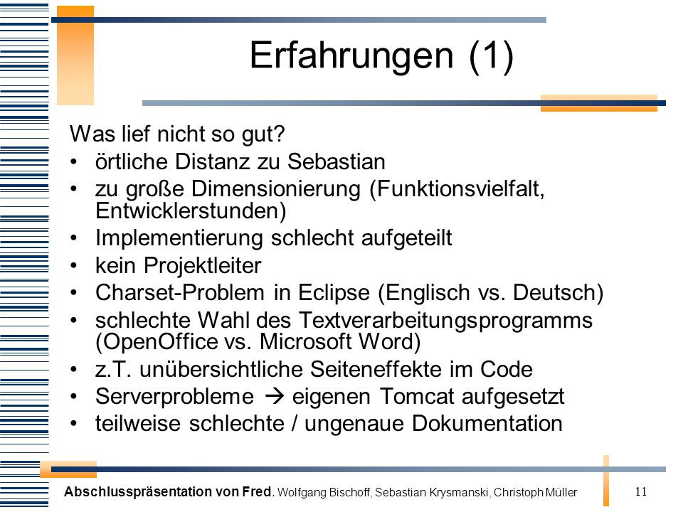 Abschlusspräsentation von Fred. Wolfgang Bischoff, Sebastian Krysmanski, Christoph Müller 11 Erfahrungen (1) Was lief nicht so gut? örtliche Distanz z
