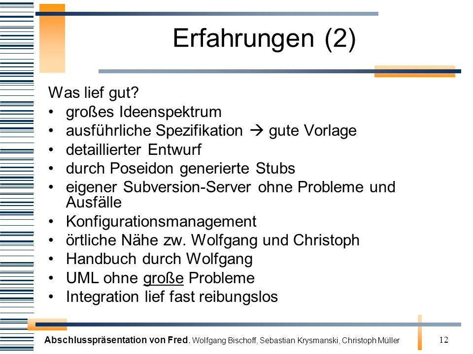 Abschlusspräsentation von Fred. Wolfgang Bischoff, Sebastian Krysmanski, Christoph Müller 12 Erfahrungen (2) Was lief gut? großes Ideenspektrum ausfüh