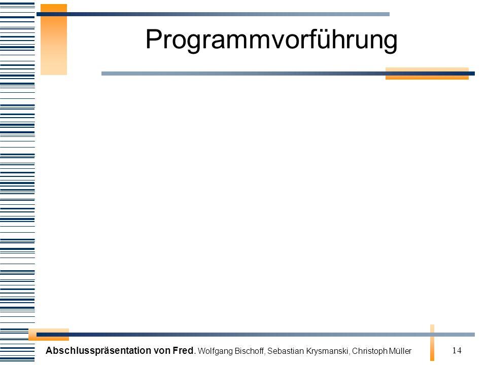 Abschlusspräsentation von Fred. Wolfgang Bischoff, Sebastian Krysmanski, Christoph Müller 14 Programmvorführung
