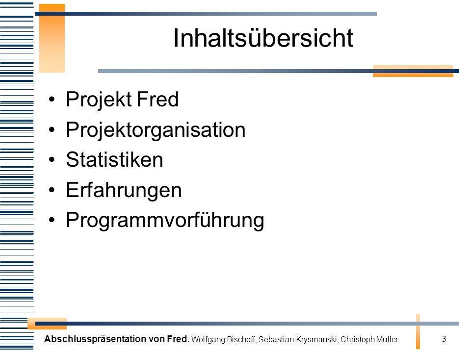 Abschlusspräsentation von Fred. Wolfgang Bischoff, Sebastian Krysmanski, Christoph Müller 3 Inhaltsübersicht Projekt Fred Projektorganisation Statisti