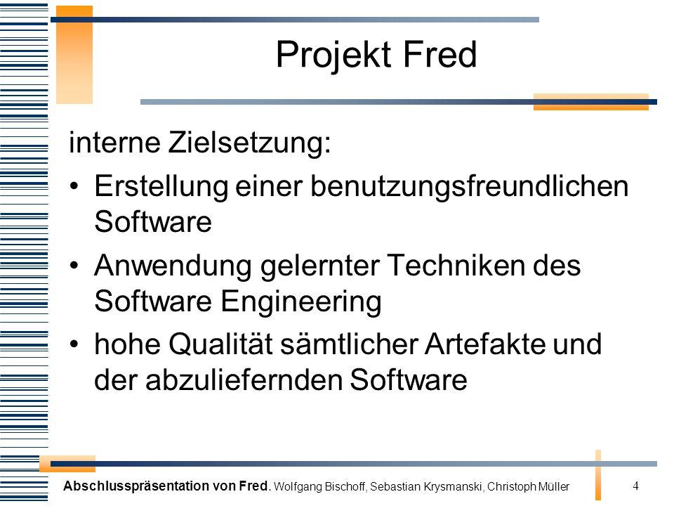 Abschlusspräsentation von Fred. Wolfgang Bischoff, Sebastian Krysmanski, Christoph Müller 4 Projekt Fred interne Zielsetzung: Erstellung einer benutzu