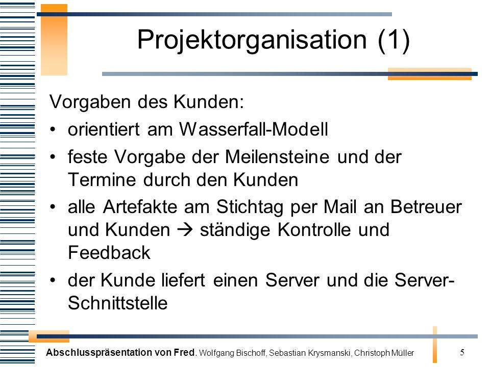 Abschlusspräsentation von Fred. Wolfgang Bischoff, Sebastian Krysmanski, Christoph Müller 5 Projektorganisation (1) Vorgaben des Kunden: orientiert am