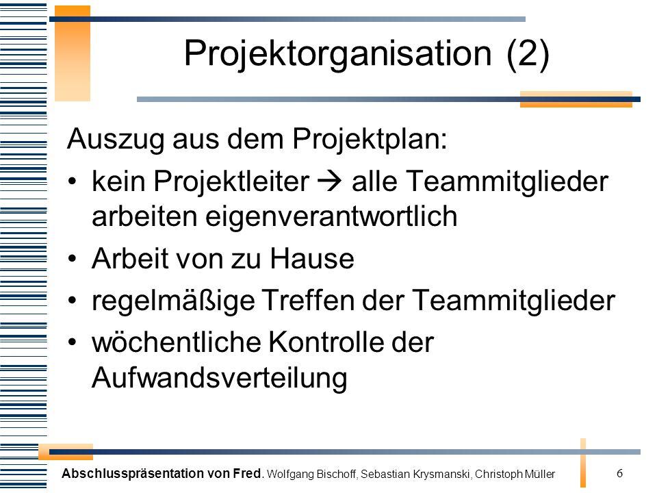 Abschlusspräsentation von Fred. Wolfgang Bischoff, Sebastian Krysmanski, Christoph Müller 6 Projektorganisation (2) Auszug aus dem Projektplan: kein P