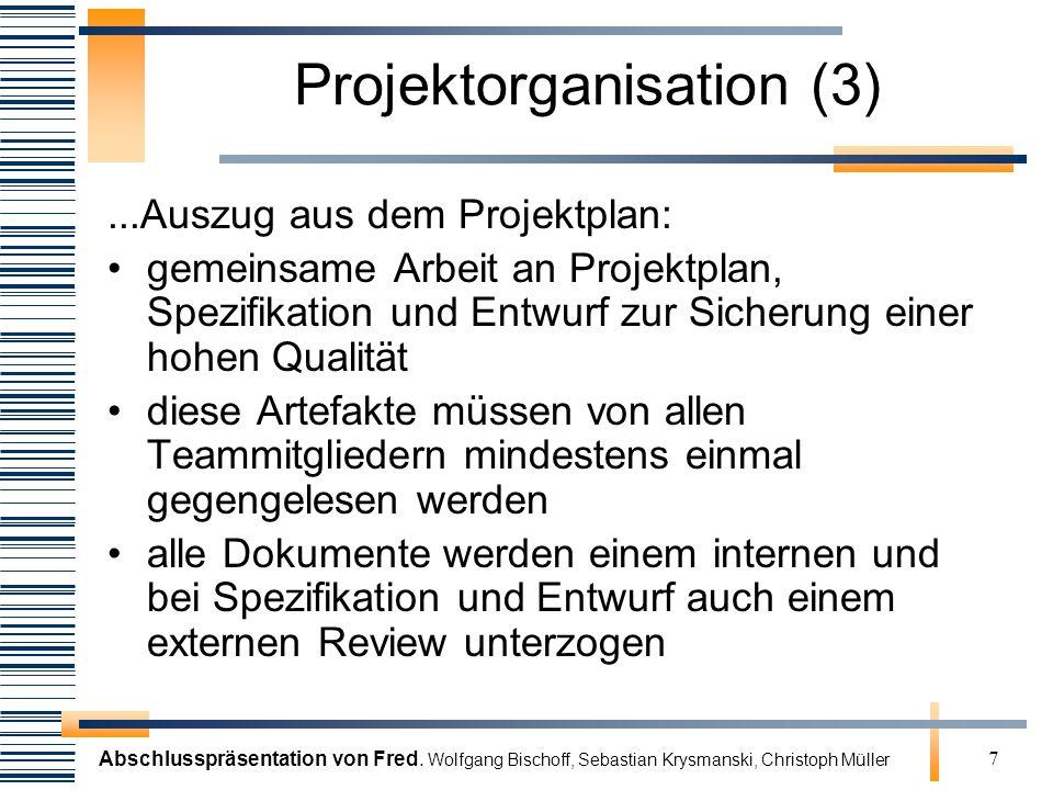 Abschlusspräsentation von Fred. Wolfgang Bischoff, Sebastian Krysmanski, Christoph Müller 7 Projektorganisation (3)...Auszug aus dem Projektplan: geme