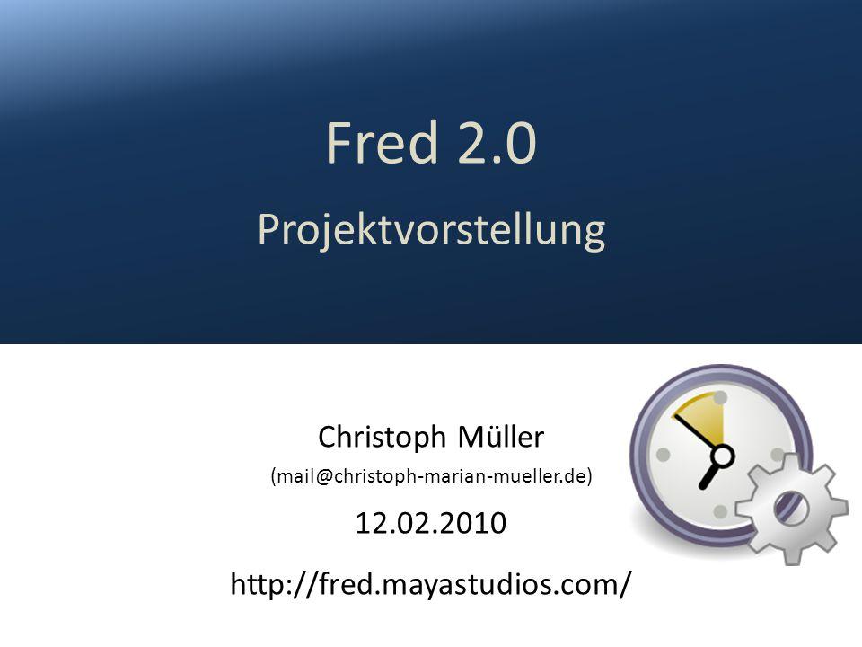 Christoph Müller (mail@christoph-marian-mueller.de) 12.02.2010 http://fred.mayastudios.com/ Fred 2.0 Projektvorstellung