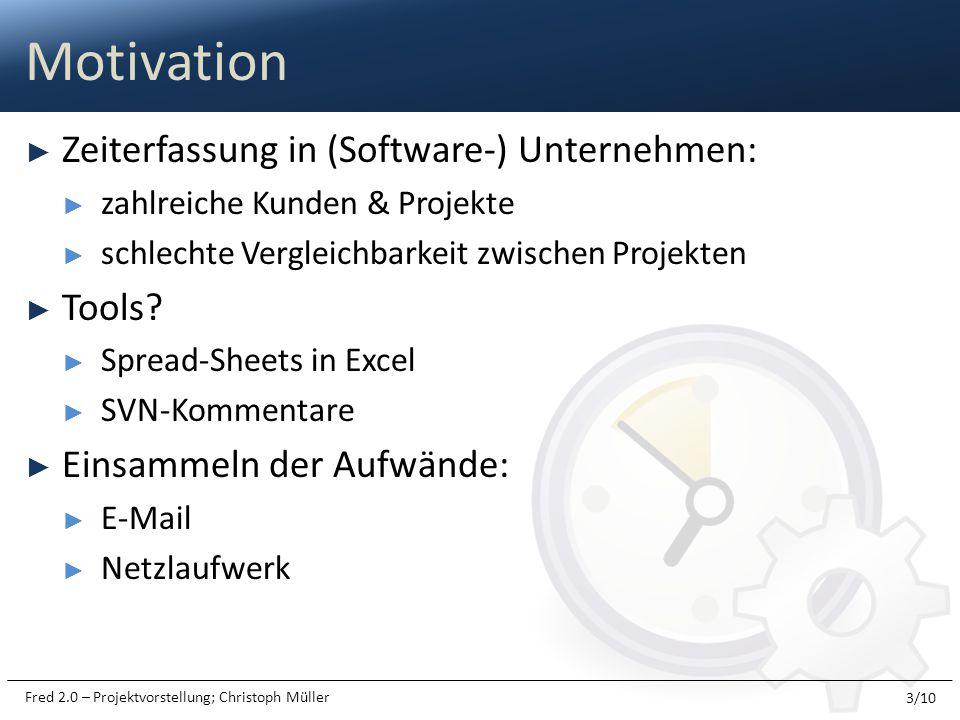 Fred 2.0 – Projektvorstellung; Christoph Müller Zeiterfassung in (Software-) Unternehmen: zahlreiche Kunden & Projekte schlechte Vergleichbarkeit zwis