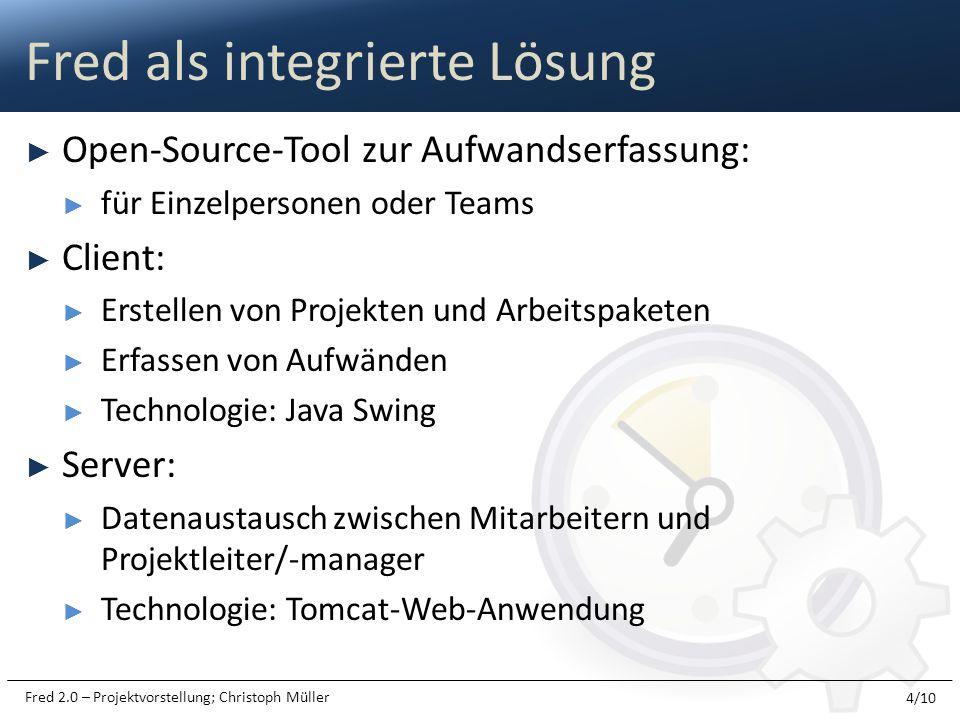 Fred 2.0 – Projektvorstellung; Christoph Müller Open-Source-Tool zur Aufwandserfassung: für Einzelpersonen oder Teams Client: Erstellen von Projekten