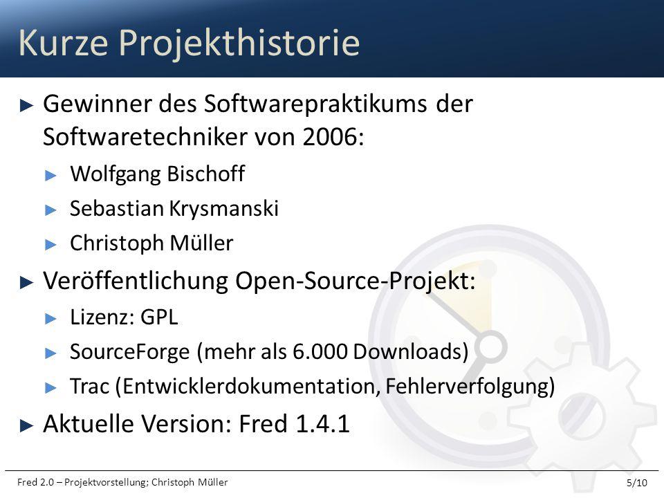 Fred 2.0 – Projektvorstellung; Christoph Müller Gewinner des Softwarepraktikums der Softwaretechniker von 2006: Wolfgang Bischoff Sebastian Krysmanski