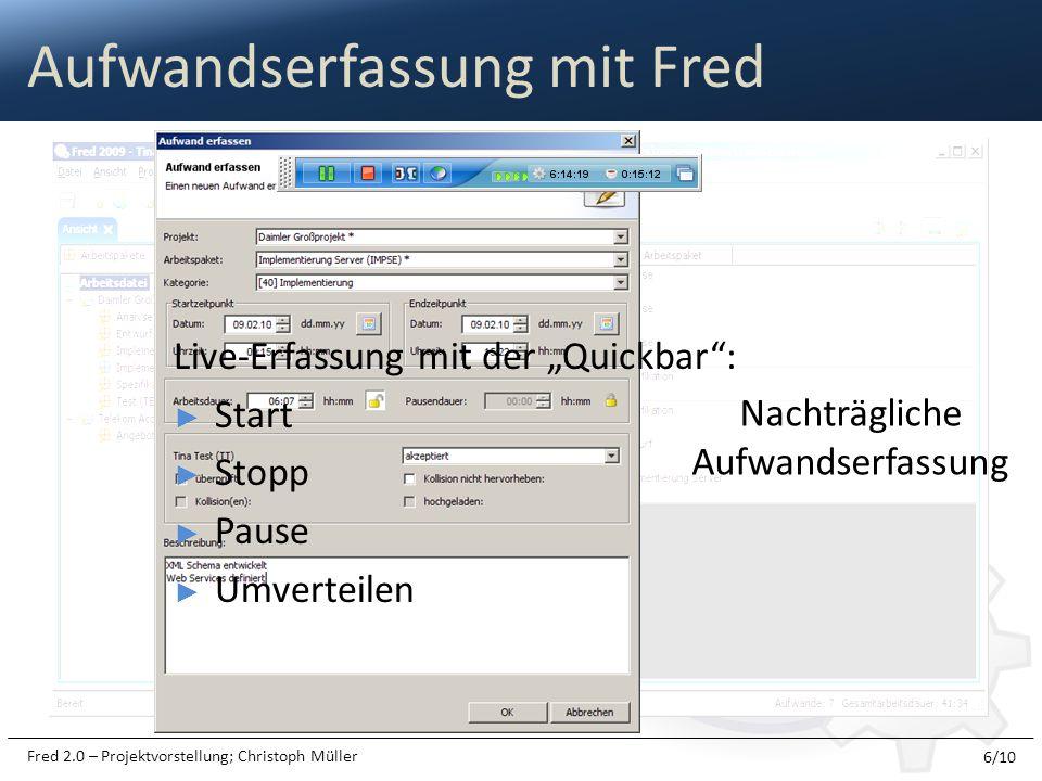 Fred 2.0 – Projektvorstellung; Christoph Müller Aufwandserfassung mit Fred Nachträgliche Aufwandserfassung Live-Erfassung mit der Quickbar: Start Stop