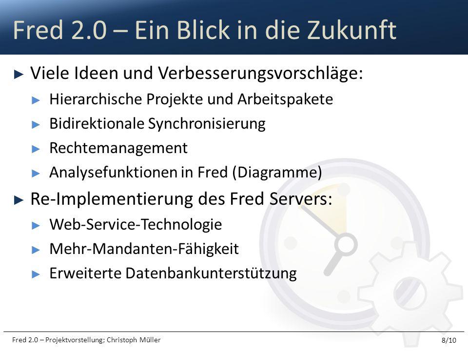 Fred 2.0 – Projektvorstellung; Christoph Müller Viele Ideen und Verbesserungsvorschläge: Hierarchische Projekte und Arbeitspakete Bidirektionale Synch
