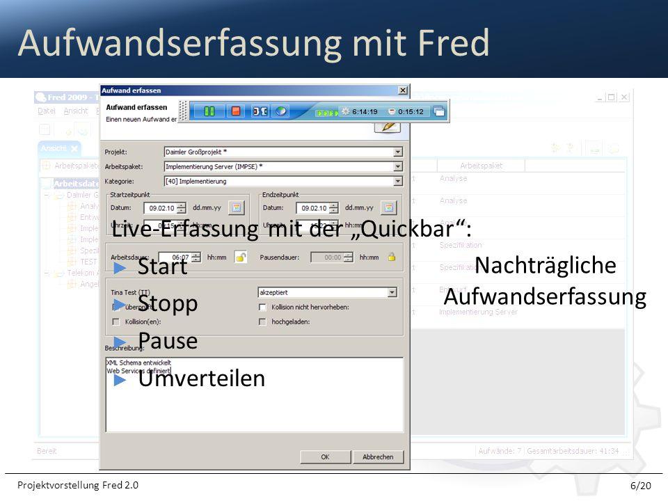 Aufwandserfassung mit Fred 6/20 Projektvorstellung Fred 2.0 Nachträgliche Aufwandserfassung Live-Erfassung mit der Quickbar: Start Stopp Pause Umverte
