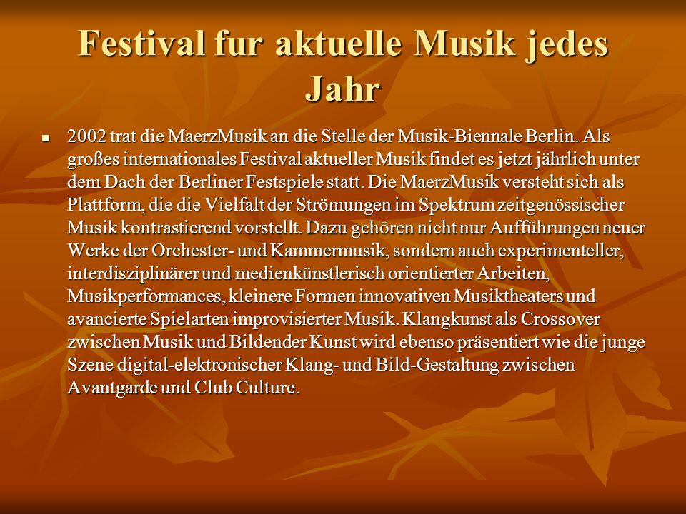 Festival fur aktuelle Musik jedes Jahr 2002 trat die MaerzMusik an die Stelle der Musik-Biennale Berlin.