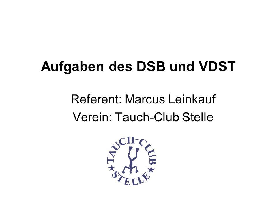 Aufgaben des DSB und VDST Referent: Marcus Leinkauf Verein: Tauch-Club Stelle