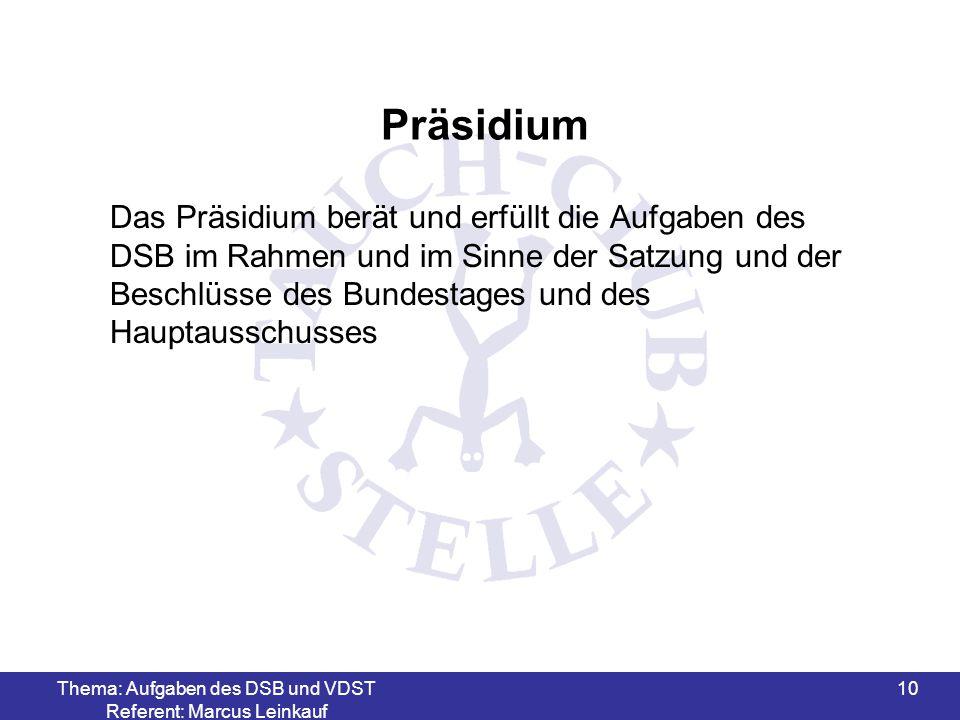 Thema: Aufgaben des DSB und VDST Referent: Marcus Leinkauf 10 Präsidium Das Präsidium berät und erfüllt die Aufgaben des DSB im Rahmen und im Sinne de