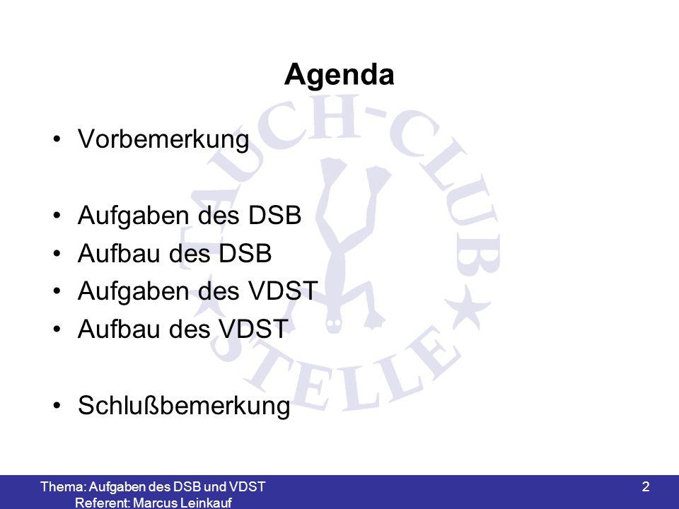 Thema: Aufgaben des DSB und VDST Referent: Marcus Leinkauf 2 Agenda Vorbemerkung Aufgaben des DSB Aufbau des DSB Aufgaben des VDST Aufbau des VDST Sch