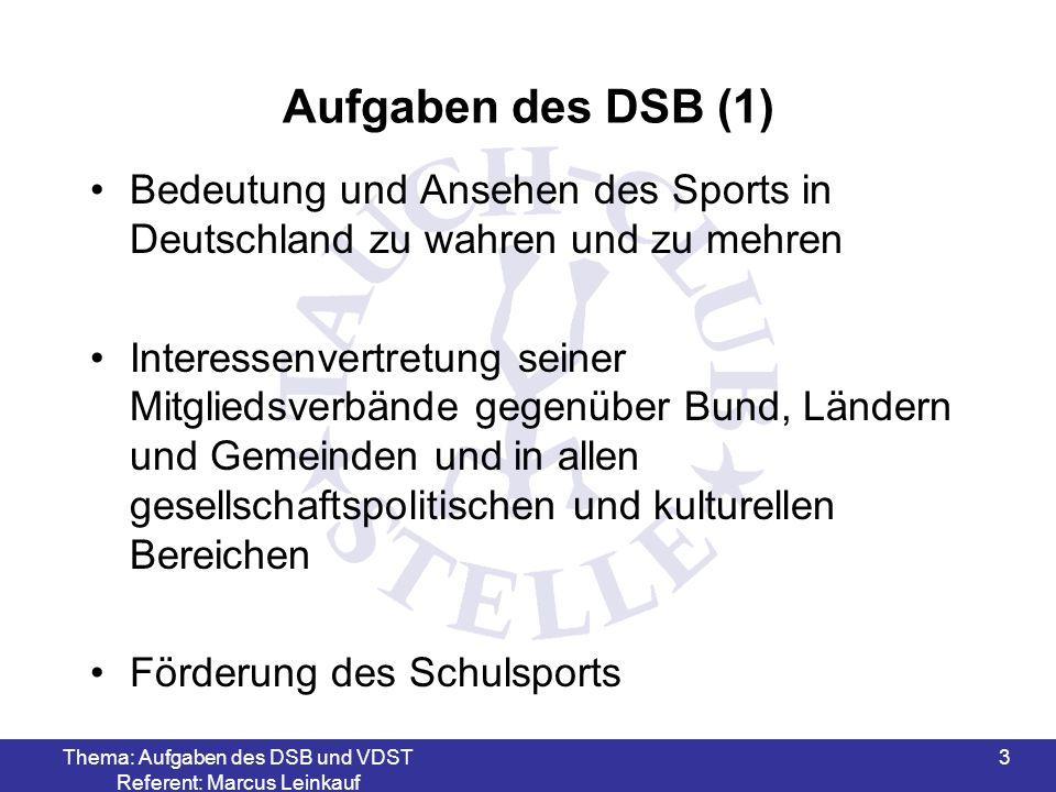 Thema: Aufgaben des DSB und VDST Referent: Marcus Leinkauf 3 Aufgaben des DSB (1) Bedeutung und Ansehen des Sports in Deutschland zu wahren und zu meh
