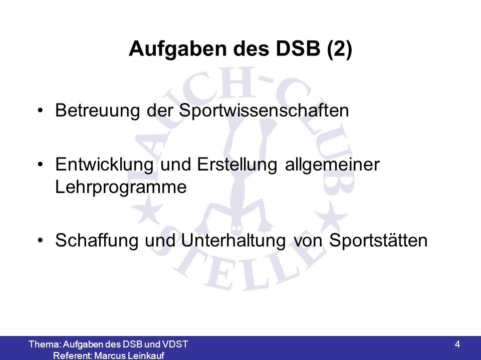 Thema: Aufgaben des DSB und VDST Referent: Marcus Leinkauf 4 Aufgaben des DSB (2) Betreuung der Sportwissenschaften Entwicklung und Erstellung allgeme