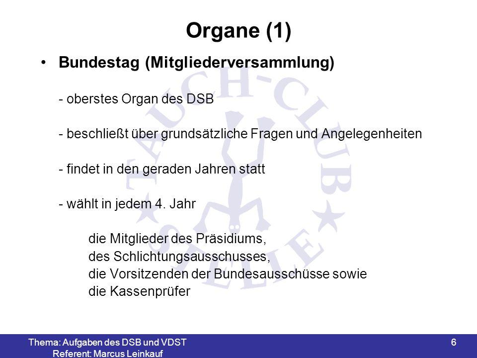 Thema: Aufgaben des DSB und VDST Referent: Marcus Leinkauf 6 Organe (1) Bundestag (Mitgliederversammlung) - oberstes Organ des DSB - beschließt über g