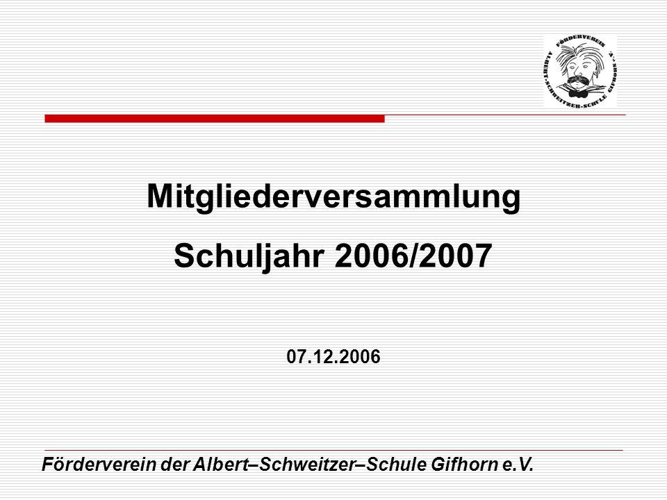 Förderverein der Albert–Schweitzer–Schule Gifhorn e.V. Mitgliederversammlung Schuljahr 2006/2007 07.12.2006