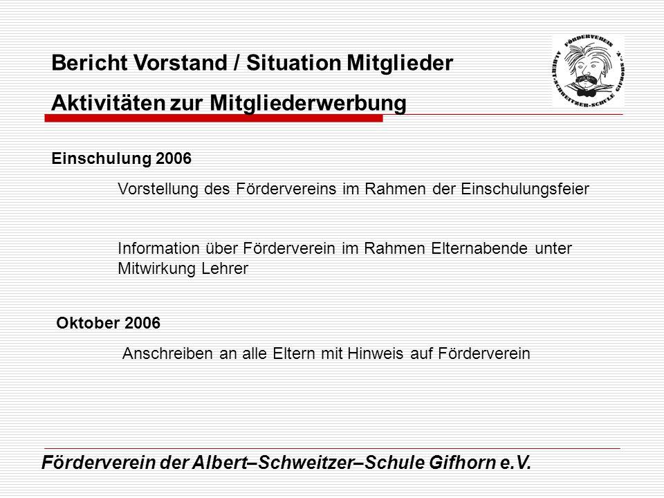 Förderverein der Albert–Schweitzer–Schule Gifhorn e.V. Bericht Vorstand / Situation Mitglieder Aktivitäten zur Mitgliederwerbung Einschulung 2006 Vors