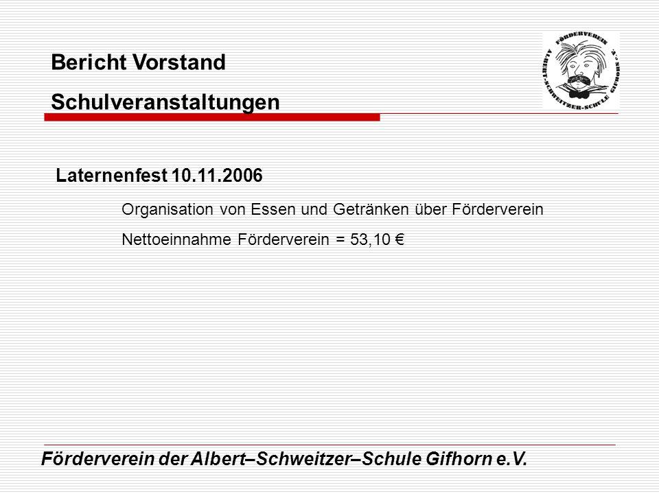 Förderverein der Albert–Schweitzer–Schule Gifhorn e.V. Bericht Vorstand Schulveranstaltungen Laternenfest 10.11.2006 Organisation von Essen und Geträn