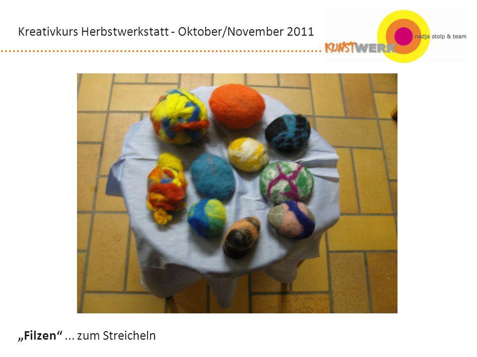 Filzen... zum Streicheln Kreativkurs Herbstwerkstatt - Oktober/November 2011