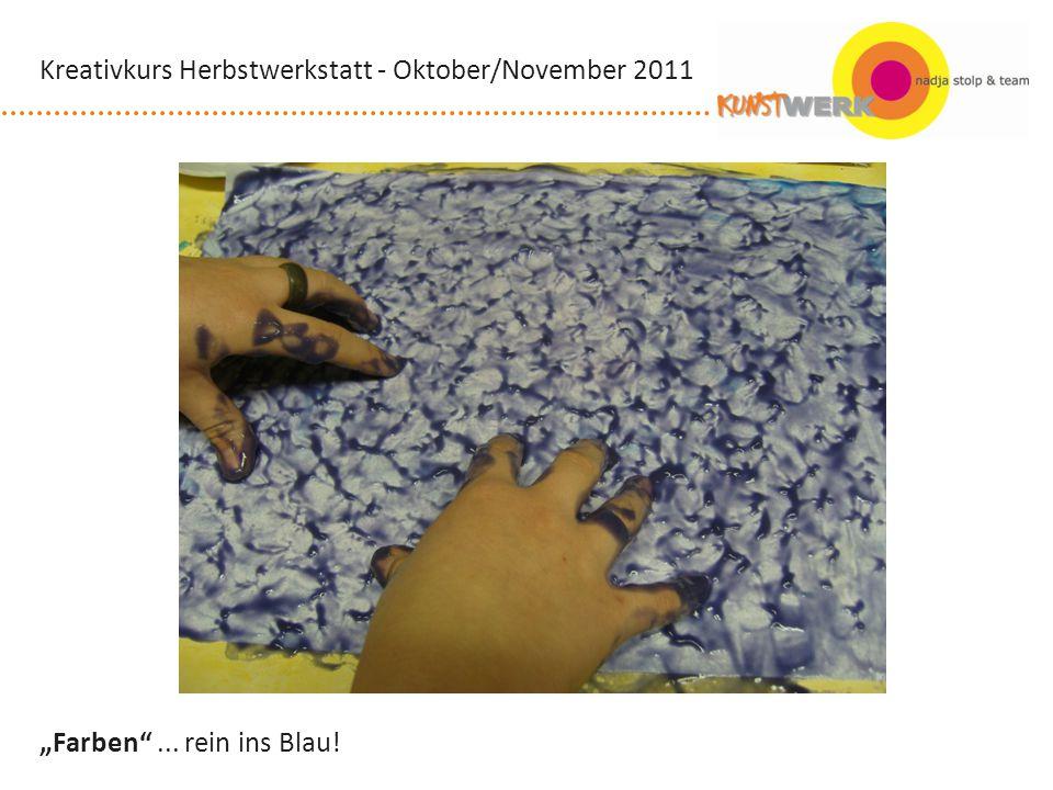 Farben... rein ins Blau! Kreativkurs Herbstwerkstatt - Oktober/November 2011