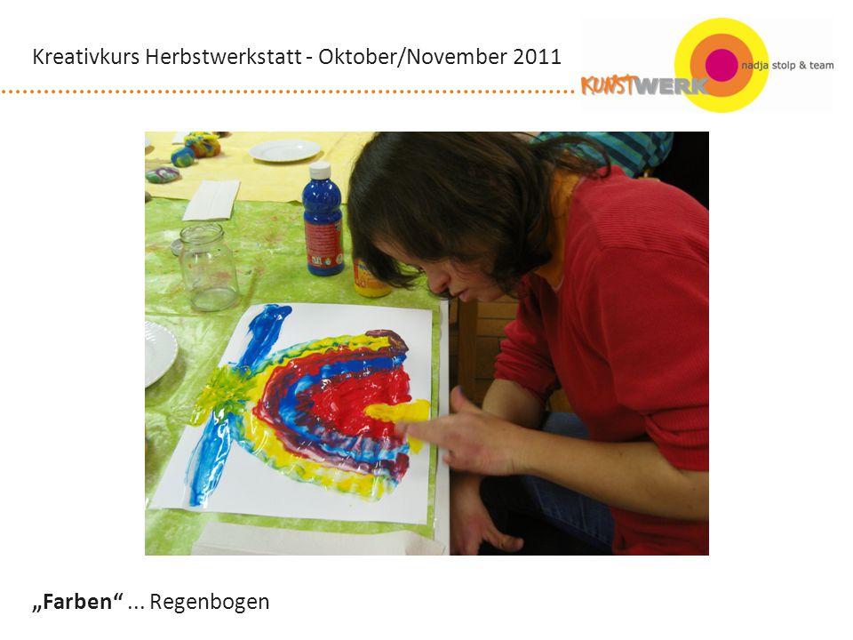 Farben... Regenbogen Kreativkurs Herbstwerkstatt - Oktober/November 2011