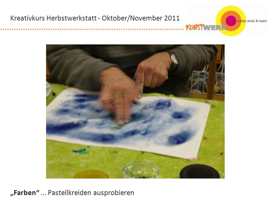 Farben... Pastellkreiden ausprobieren Kreativkurs Herbstwerkstatt - Oktober/November 2011