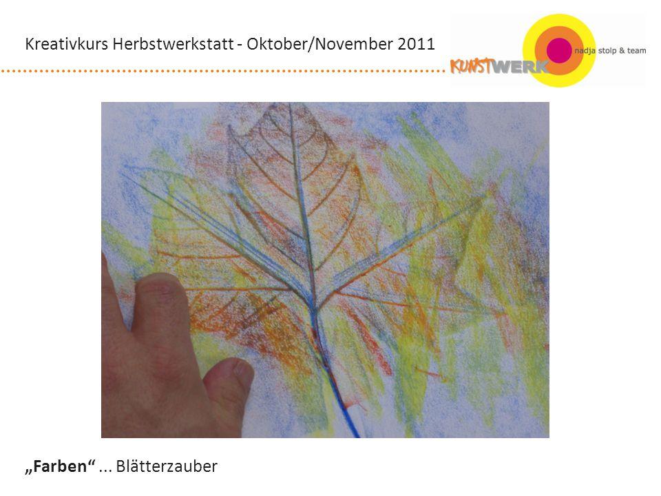 Farben... Blätterzauber Kreativkurs Herbstwerkstatt - Oktober/November 2011