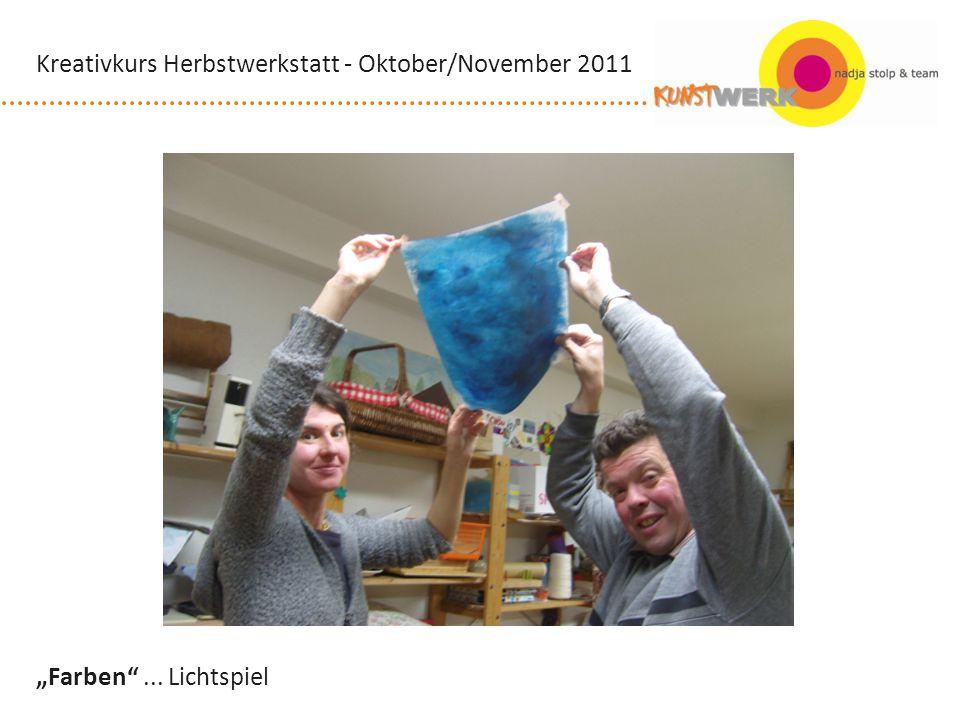 Farben... Lichtspiel Kreativkurs Herbstwerkstatt - Oktober/November 2011
