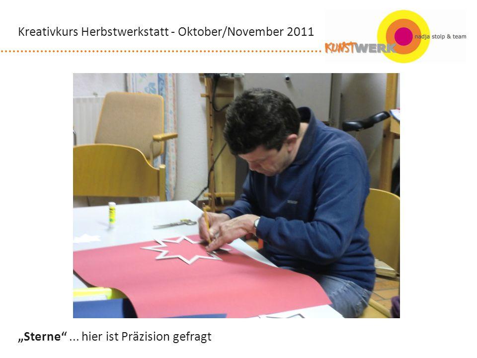 Sterne... hier ist Präzision gefragt Kreativkurs Herbstwerkstatt - Oktober/November 2011