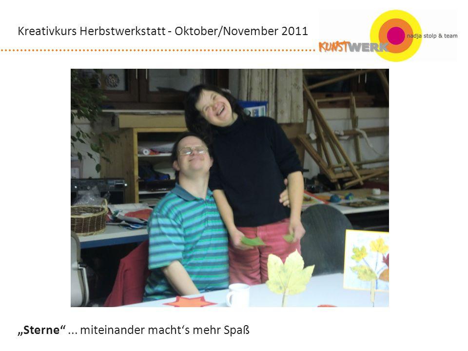 Sterne... miteinander machts mehr Spaß Kreativkurs Herbstwerkstatt - Oktober/November 2011