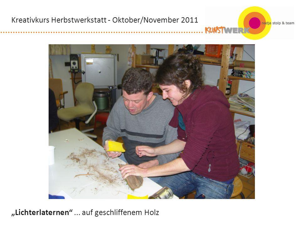 Lichterlaternen... auf geschliffenem Holz Kreativkurs Herbstwerkstatt - Oktober/November 2011