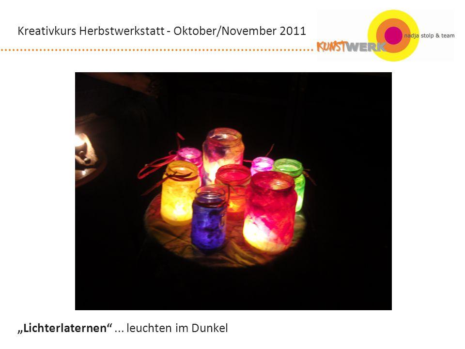 Lichterlaternen... leuchten im Dunkel Kreativkurs Herbstwerkstatt - Oktober/November 2011