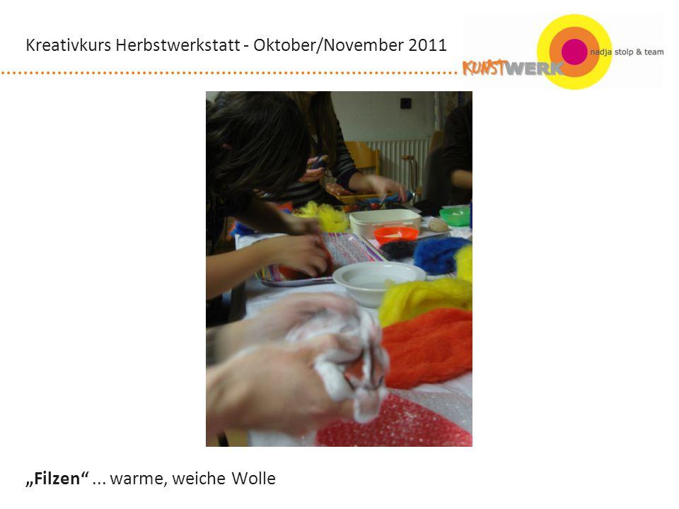 Filzen... warme, weiche Wolle Kreativkurs Herbstwerkstatt - Oktober/November 2011