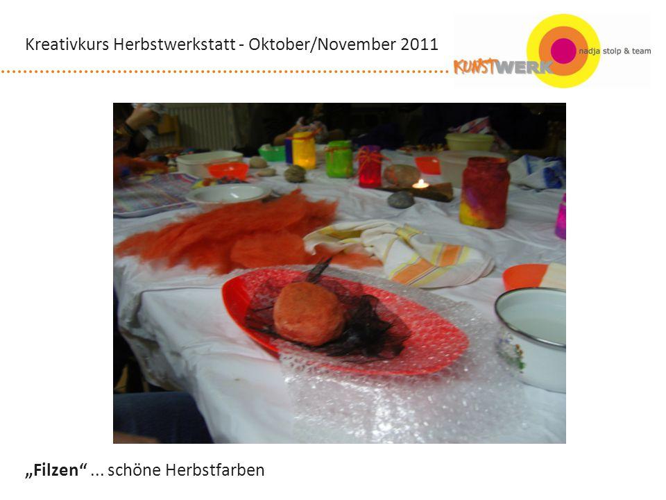 Filzen... schöne Herbstfarben Kreativkurs Herbstwerkstatt - Oktober/November 2011