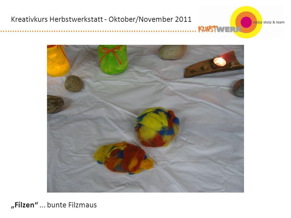 Filzen... bunte Filzmaus Kreativkurs Herbstwerkstatt - Oktober/November 2011